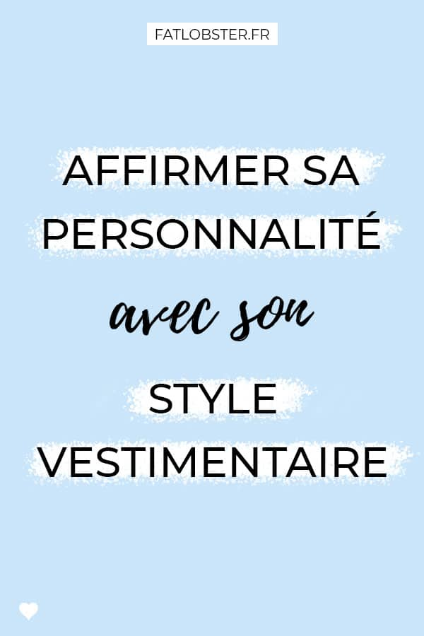 Affirmer sa personnalité avec son style vestimentaire