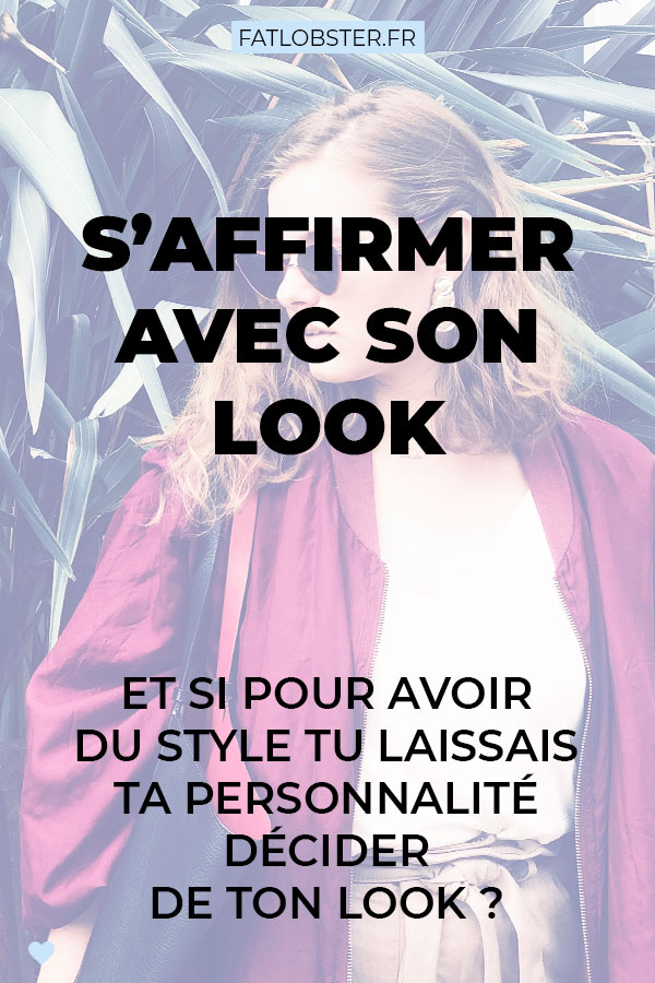 S'affirmer avec son look : et si pour avoir du style tu laissais ta personnalité décider de ton look ?