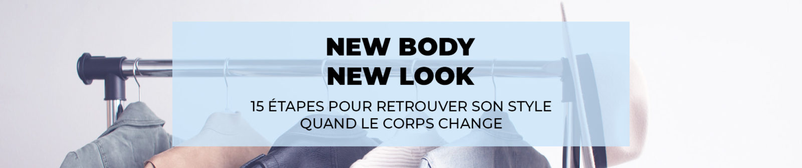 New Body New Look - 15 étapes pour retrouver son style quand le corps change