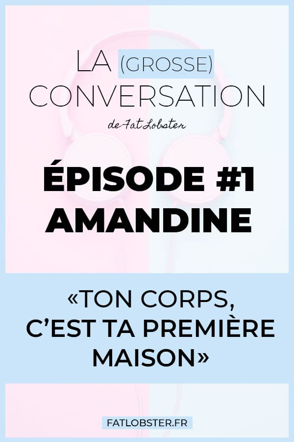 La Grosse Conversation, épisode 1, Amandine, le podcast Body Positive