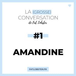 La Grosse Conversation #1 - Amandine