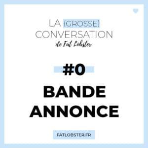 La Grosse Conversation #0 - Bande-Annonce