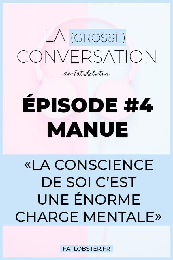 Podcast La Grosse Conversation - Manue - La conscience de soi c'est une énorme charge mentale
