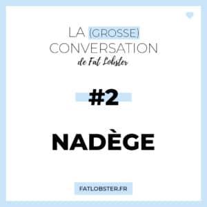 La Grosse Conversation #2 - Nadège