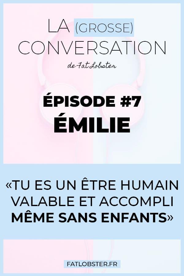 La Grosse Conversation #7 - Émilie - Tu es un être humain valable et accompli même sans enfants