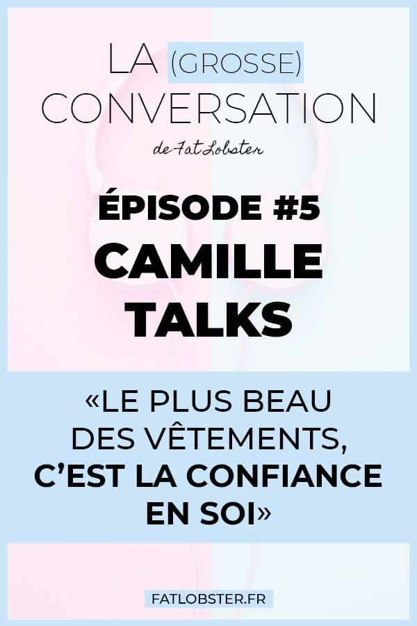 """La Grosse Conversation, épisode 5 du podcast avec la blogueuse Camille Talks : """"Le plus beau des vêtements, c'est la confiance en soi"""". Clique pour écouter !"""